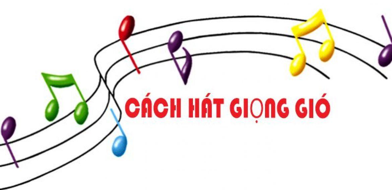 Bật mí cách hát giọng gió đơn giản cho mọi đối tượng